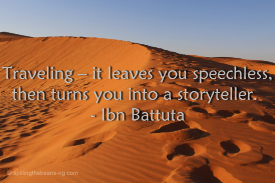 – it leaves you speechless, then turns you into a storyteller. - Ibn Battuta