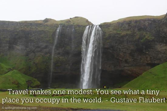 Travel makes one modest. You see what a tiny place you occupy in the world. - Gustave Flaubert